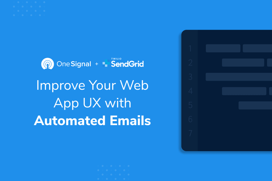 How to Use OneSignal + SendGrid to Send Automated Email Campaigns From Your Web Application