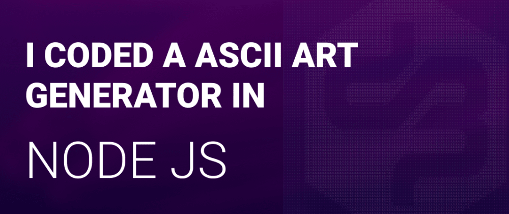 Cover image for I coded a ASCII art generator in Node JS