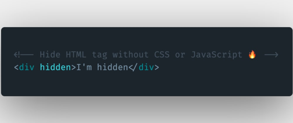 Cover image for How to hide an HTML element or tag without using CSS styles or JavaScript?