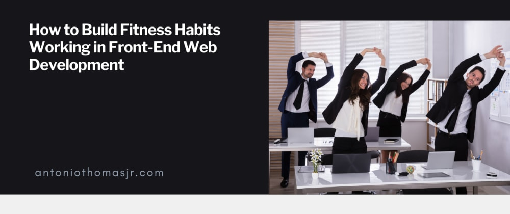 Cover image for How to Build Fitness Habits Working in Front-End Web Development