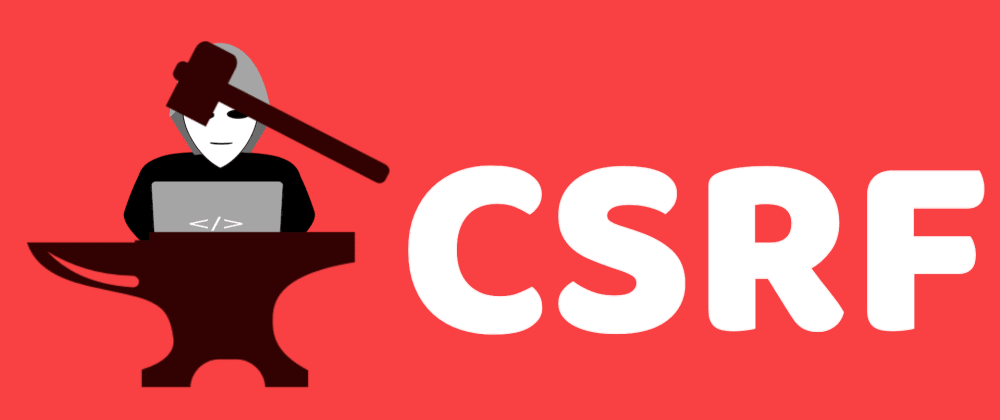 Cover image for CSRF Attacks & Prevention: How To Secure Your Web Application (2021)