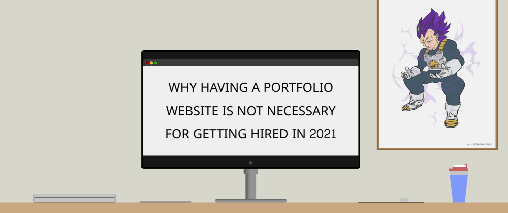 Cover image for Why having a portfolio website is not necessary for getting hired in 2021