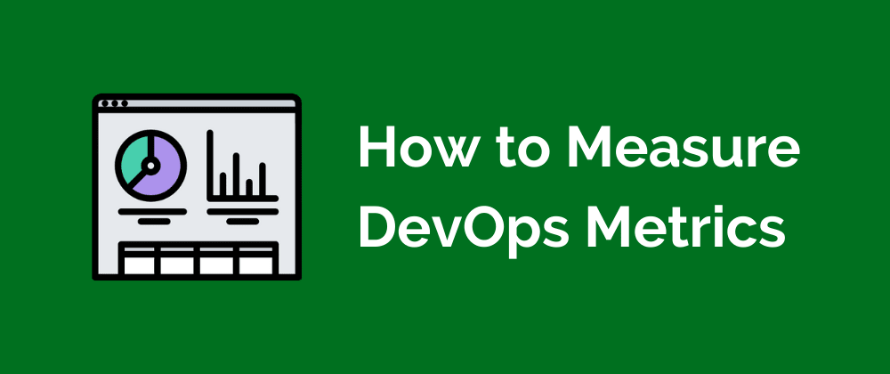 Cover image for How to Measure DevOps Metrics