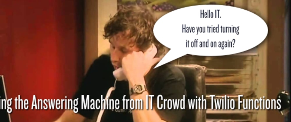 Cover image for Building the IT Crowd Answering Machine with Twilio Functions and JavaScript