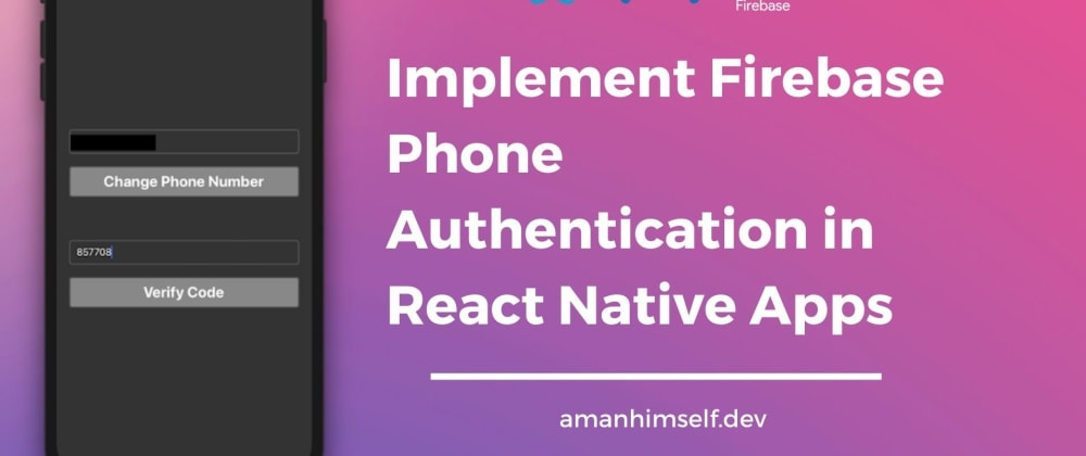 Cover image for Implement Firebase Phone Authentication in React Native Apps