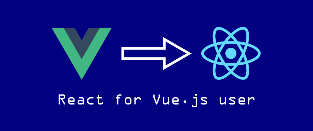 Cover image for React for Vue.js Devs: My Experience