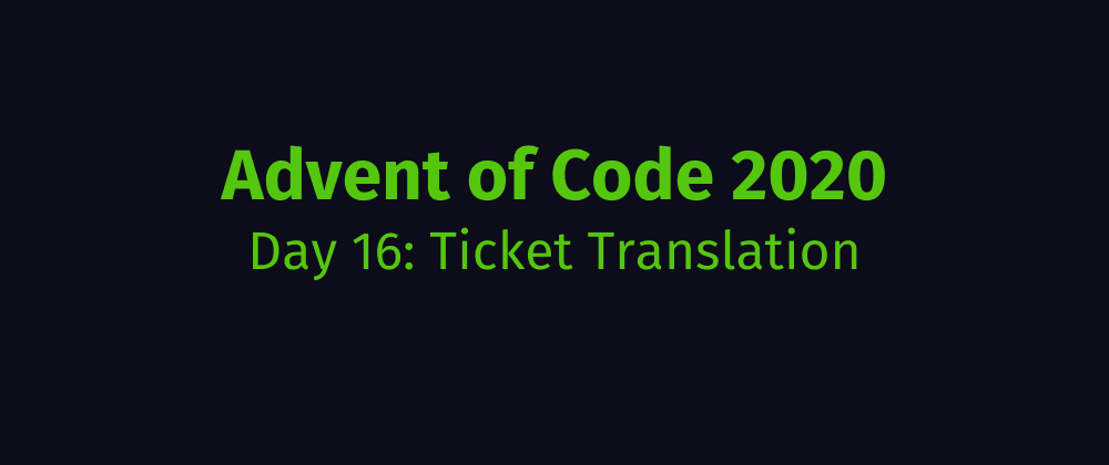Cover image for Advent of Code 2020 Solution Megathread - Day 16: Ticket Translation
