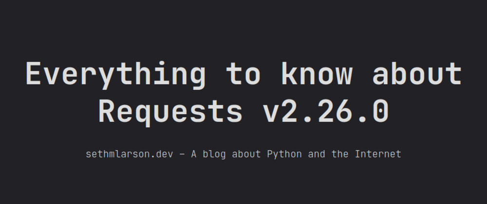 Cover image for Everything to know about Requests v2.26.0