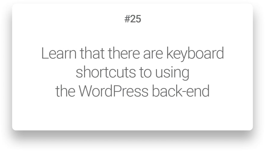 Learn that there are keyboard shortcuts to using the WordPress back-end