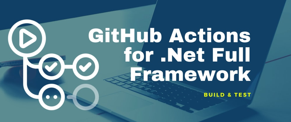 Cover image for GitHub Actions for .Net Full Framework: Build and Test