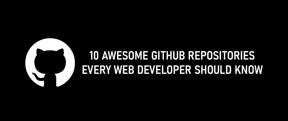 Cover image for 10 Awesome Github Repositories Every Web Developer Should Know.