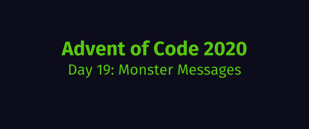 Cover image for Advent of Code 2020 Solution Megathread - Day 19: Monster Messages