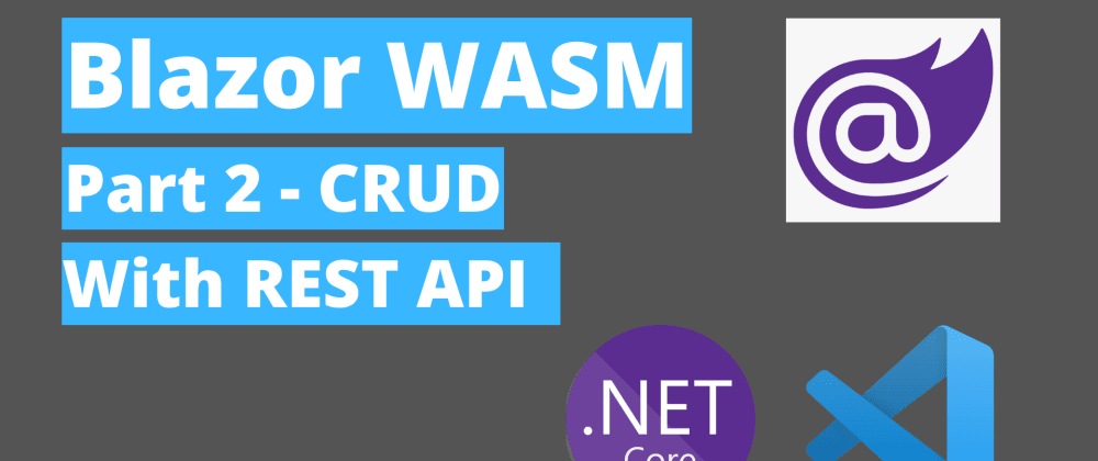 Cover image for Blazor WASM - CRUD with Rest API  - Step by Step