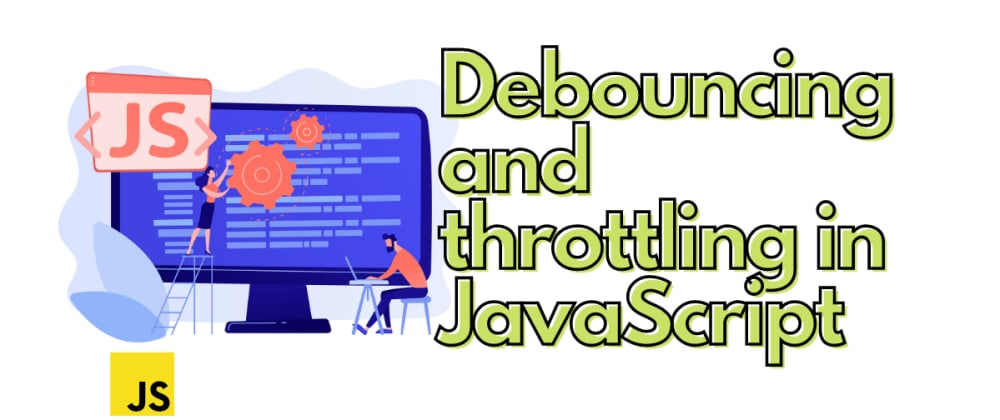 Cover image for Debouncing and throttling in JavaScript
