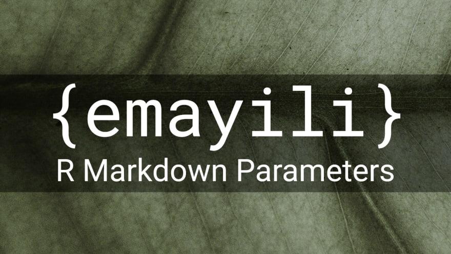 {emayili} R Markdown Parameters