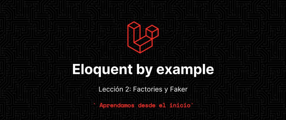Cover image for Aprende eloquent con ejemplos!!! - Lección 2: Faker, Factories, Seeders