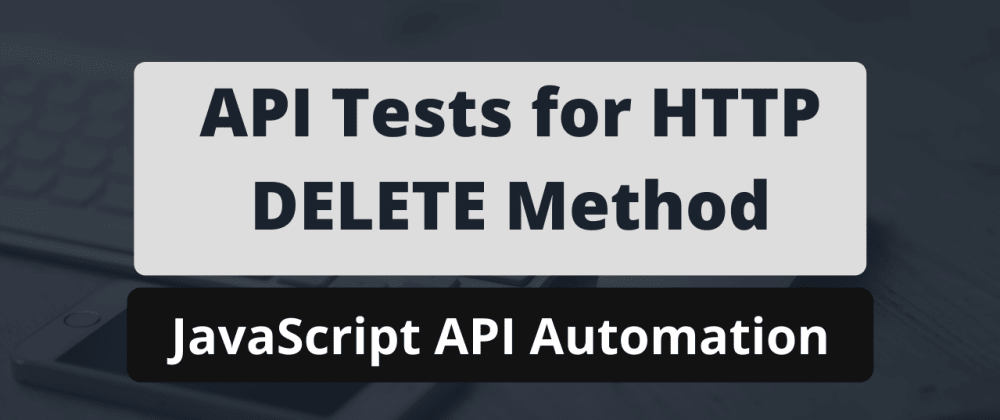 Cover image for Write API tests for HTTP DELETE method