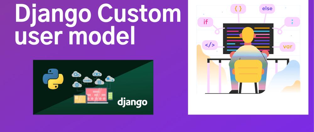 Cover image for Custom User Model In Django 3