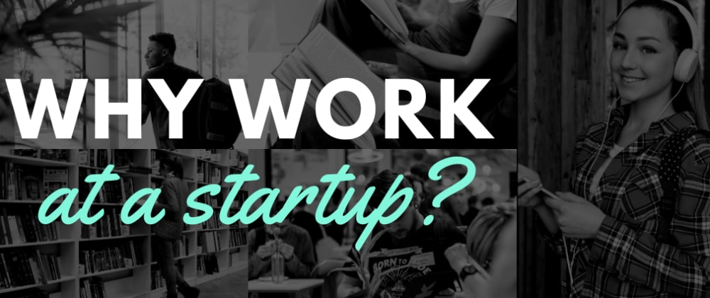 Cover image for Why work at a Startup and What to expect?