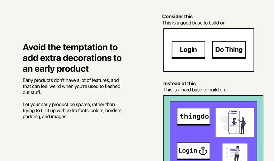 """Two screenshots of a web product, one that's sparse and simple, and another with many borders and images. A label at the top reads """"Early products don't have a lot of features, and that can feel weird when you're used to fleshed out stuff."""""""