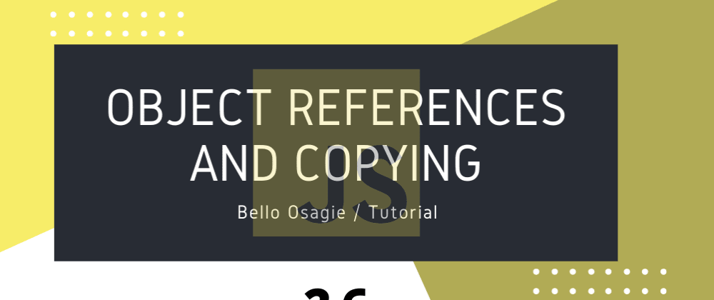 Cover image for JavaScript Object References and Copying