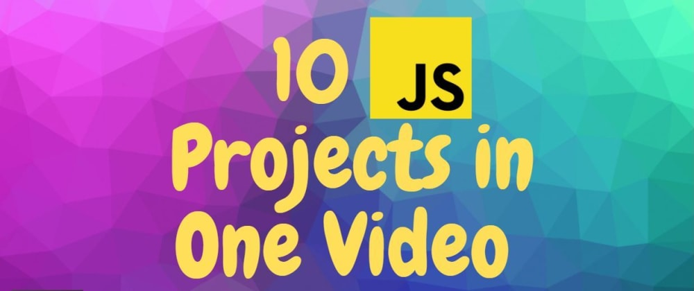 Cover image for 10 JavaScript Projects in 2 Hours