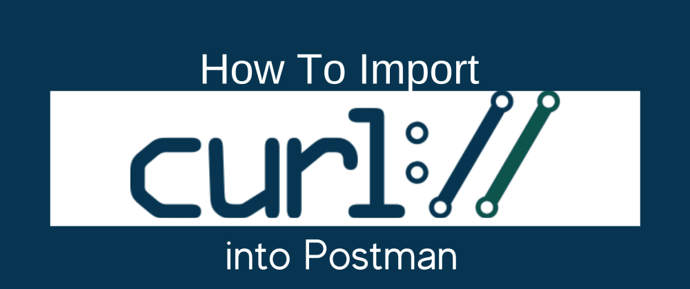 Cover image for How to Import Curl  into Postman and Test Requests