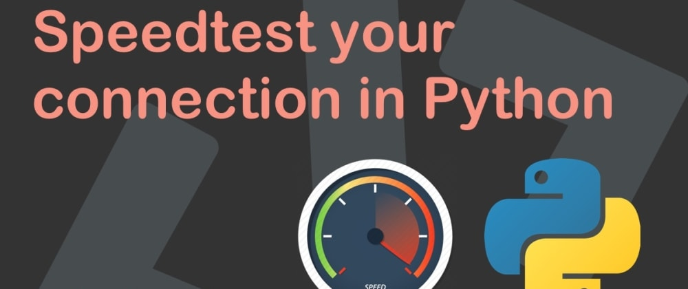 Cover image for Speedtest your connection in Python