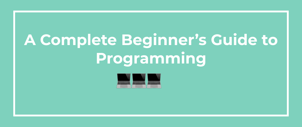 Cover image for A Complete Beginner's Guide to Programming