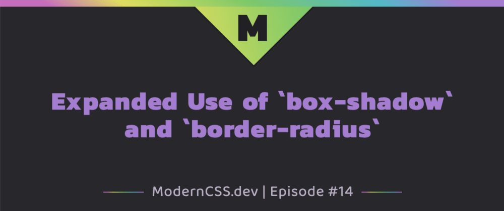 Cover image for Expanded Use of `box-shadow` and `border-radius`