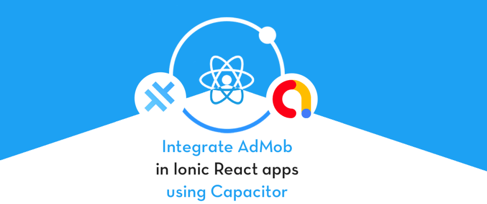 Cover image for Implement AdMob in Ionic React Capacitor Apps