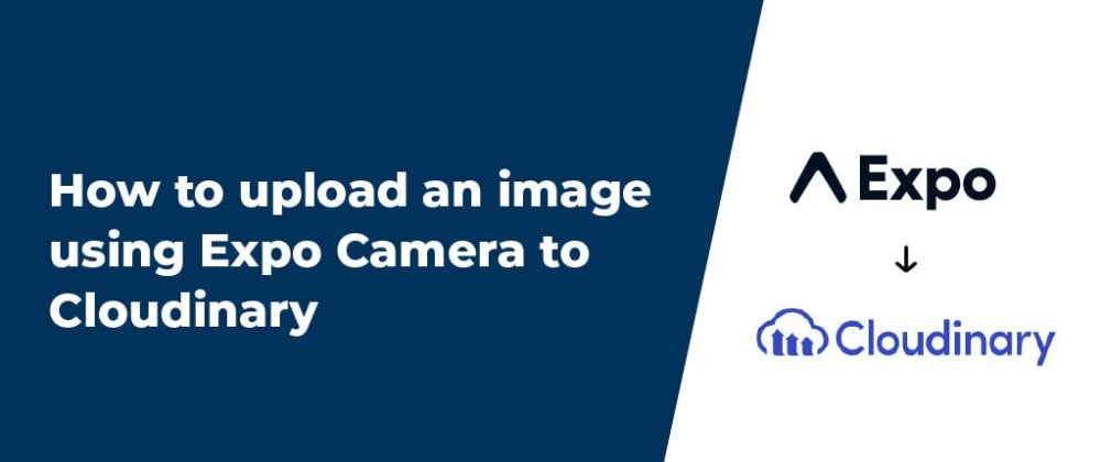 Cover image for How to upload an image using Expo Camera to Cloudinary