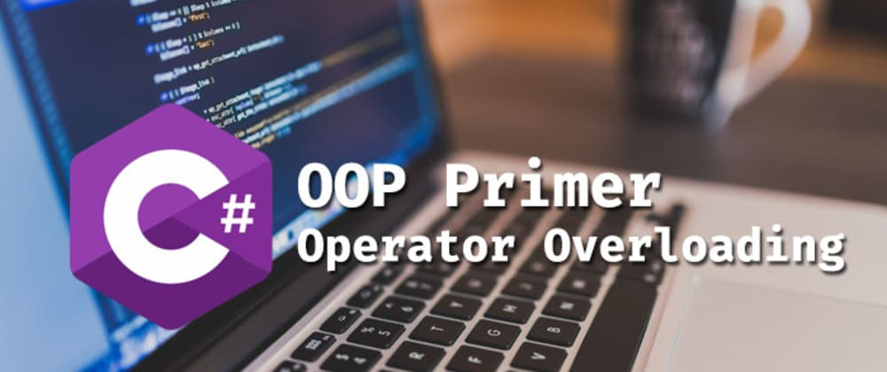 Cover image for C# OOP: Operator Overloading