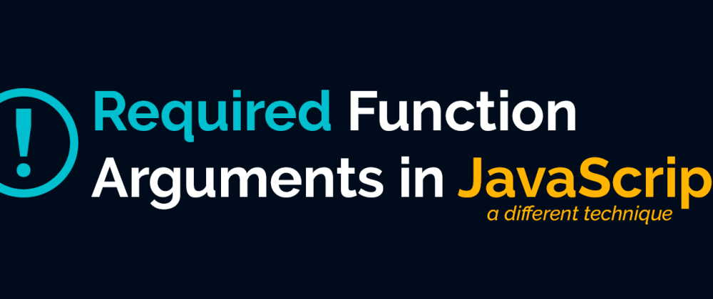 Cover image for A different way of handling required arguments in javascript functions