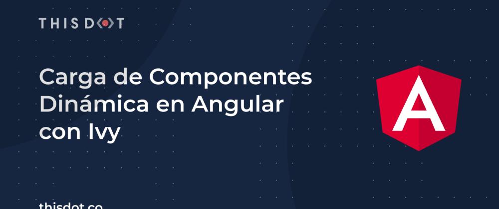 Cover image for Carga de Componentes Dinámica en Angular con Ivy