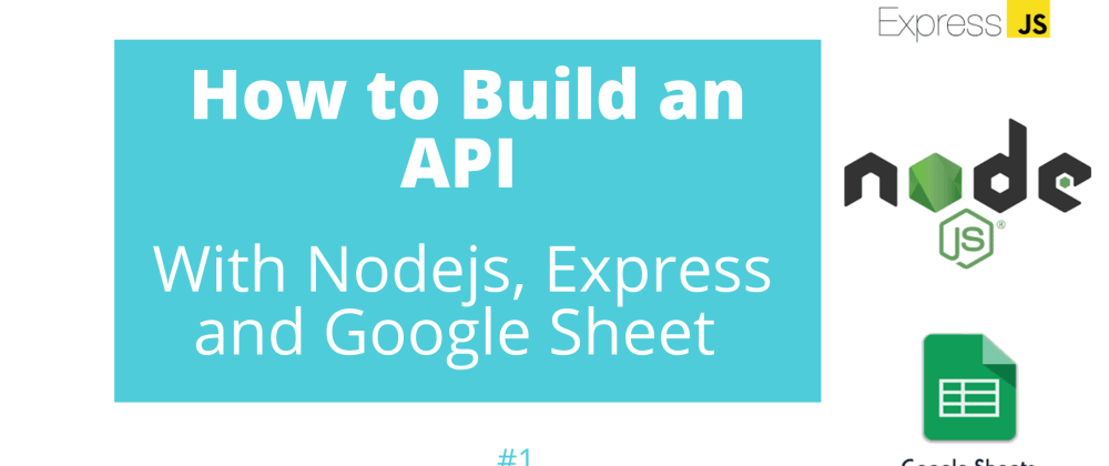 Cover image for How to Build an API With Nodejs, Expressjs and Google Sheet - Series 1
