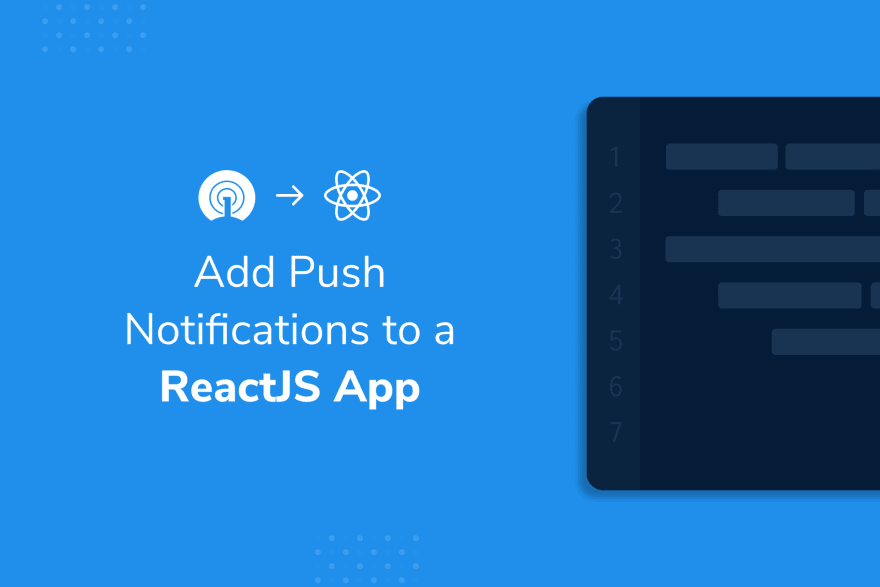 Developer Guide: How to Add Push Notifications into a ReactJS App