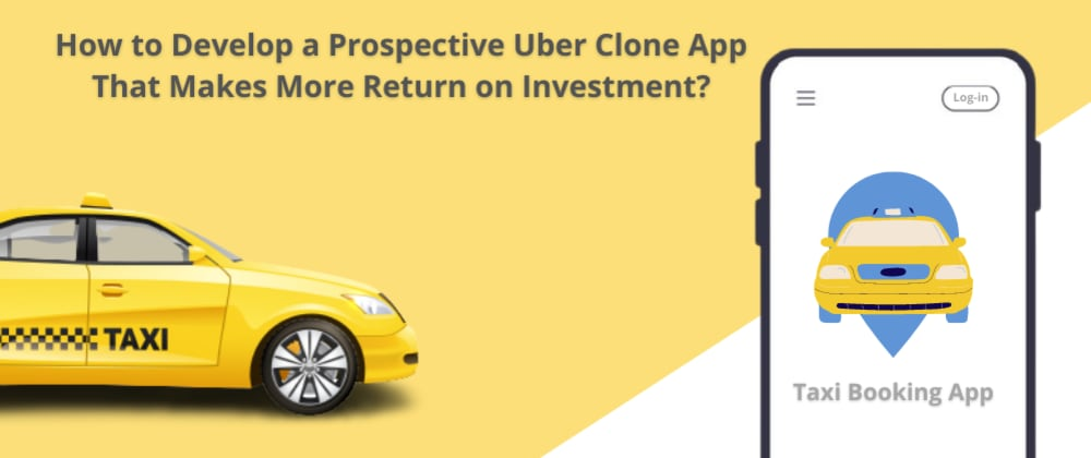 Cover image for How to Develop a Prospective Uber Clone App That Makes More Return on Investment?