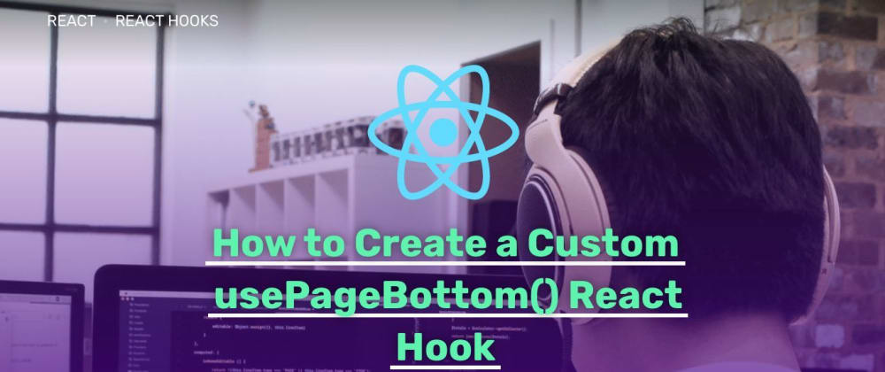 Cover image for How to Create a Custom usePageBottom() React Hook