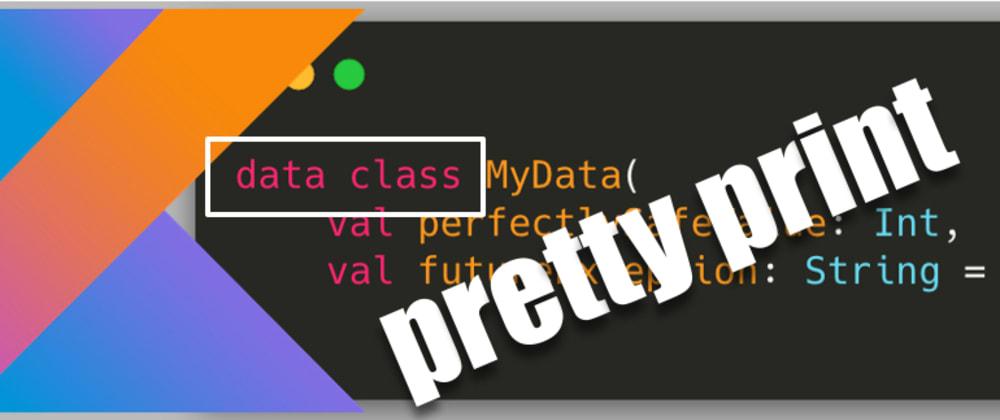 Cover image for Kotlin: pretty print data classes