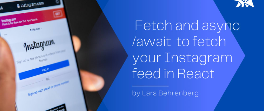 Cover image for Use Javascript's Fetch API with async/await to fetch your Instagram feed in React
