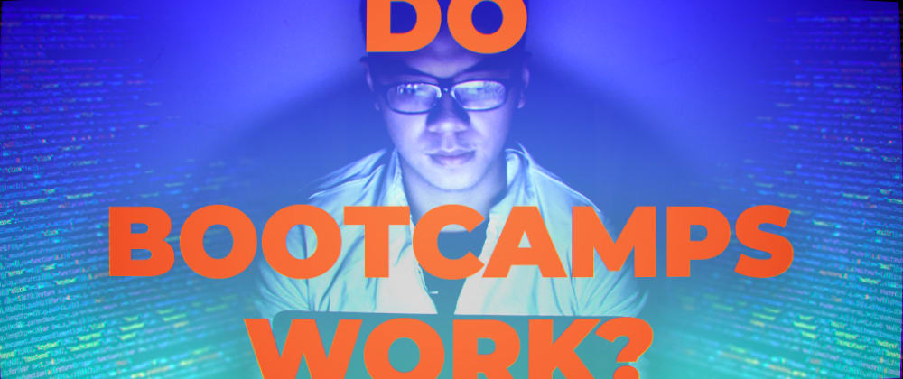 Cover image for Do Bootcamps Work? (Changing careers during a pandemic)