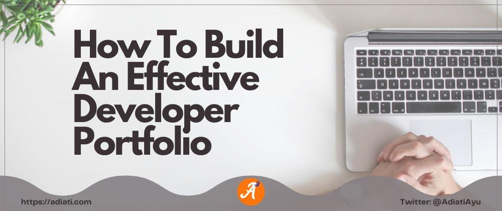 Cover image for How To Build An Effective Developer Portfolio