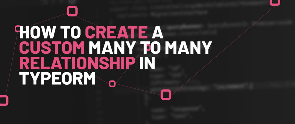 Cover image for How to create a custom many to many relationship in TypeORM