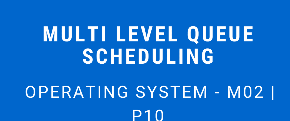 Cover image for Multi Level Queue Scheduling | Operating System - M02 P10