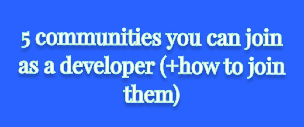 Cover image for 5 communities you can join as a developer (+how to join them)