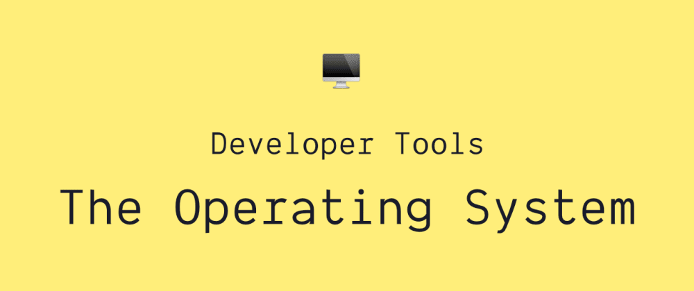 Cover image for Developer Tools: The Operating System