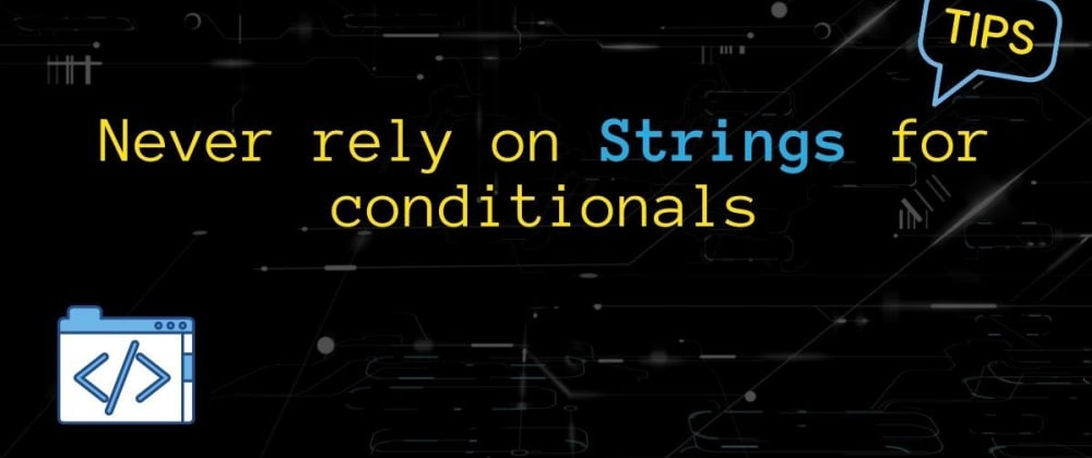 Cover image for Never rely on Strings for conditionals