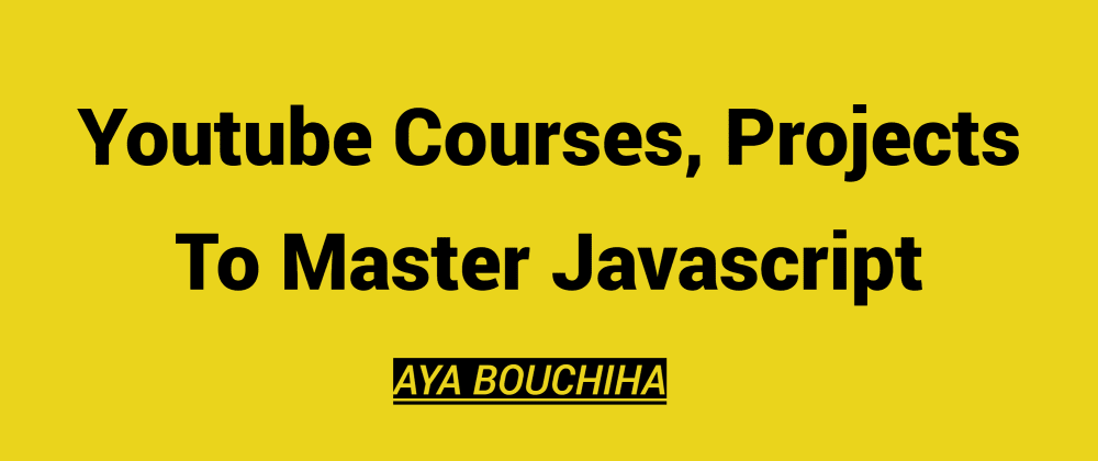 Cover image for Youtube Courses, Projects To Master Javascript