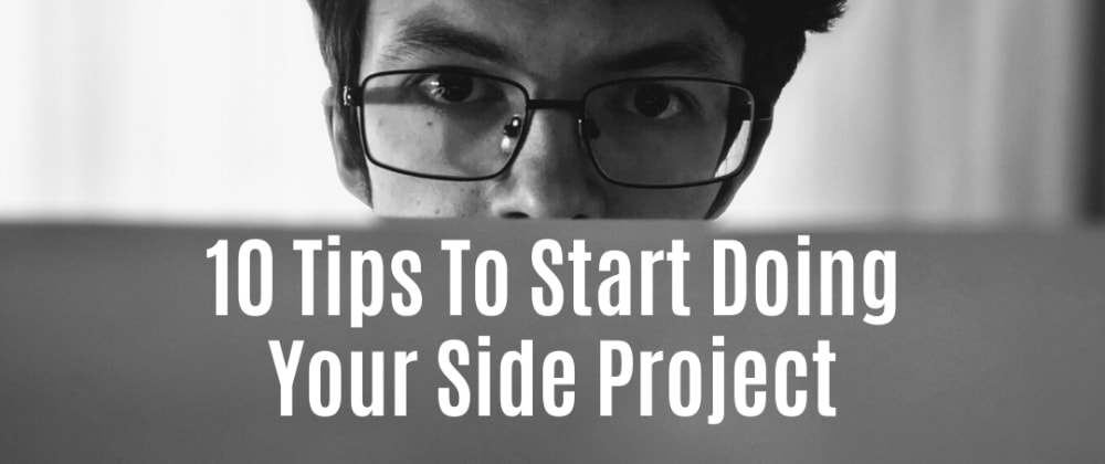 Cover image for 10 Tips To Get Out Of Your Own Way And Start That Side Project